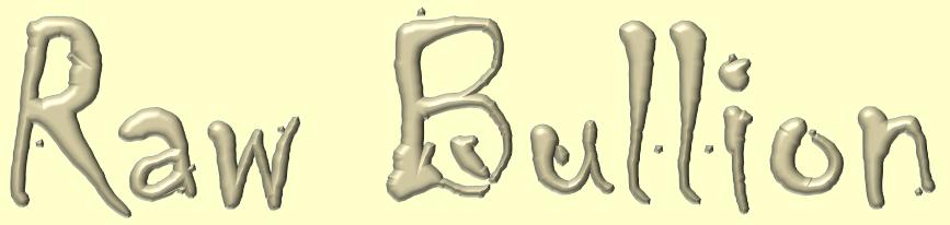 Raw Bullion
